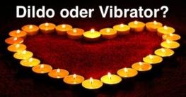 Dildo oder Vibrator - Was ist besser?